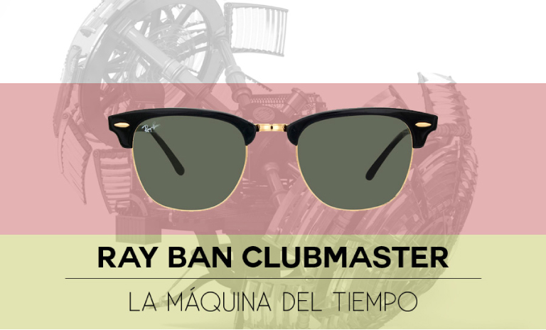 e1d5b36c7b Ray Ban Clubmaster, la máquina del tiempo